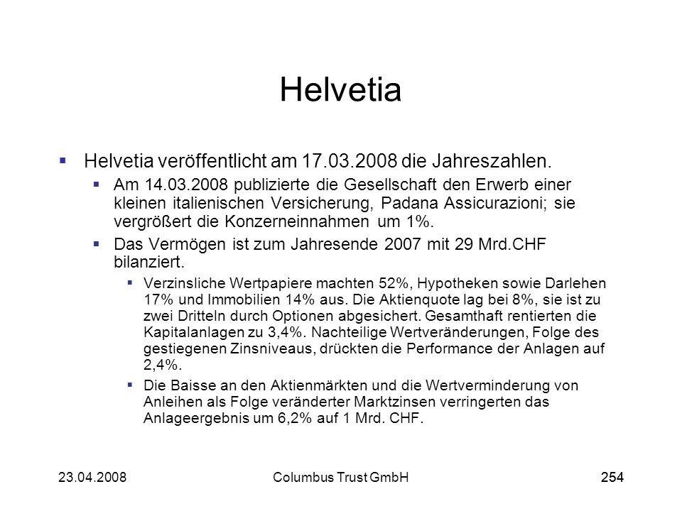 25423.04.2008Columbus Trust GmbH254 Helvetia Helvetia veröffentlicht am 17.03.2008 die Jahreszahlen. Am 14.03.2008 publizierte die Gesellschaft den Er