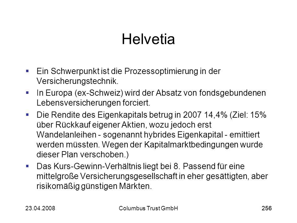 25623.04.2008Columbus Trust GmbH256 Helvetia Ein Schwerpunkt ist die Prozessoptimierung in der Versicherungstechnik. In Europa (ex-Schweiz) wird der A