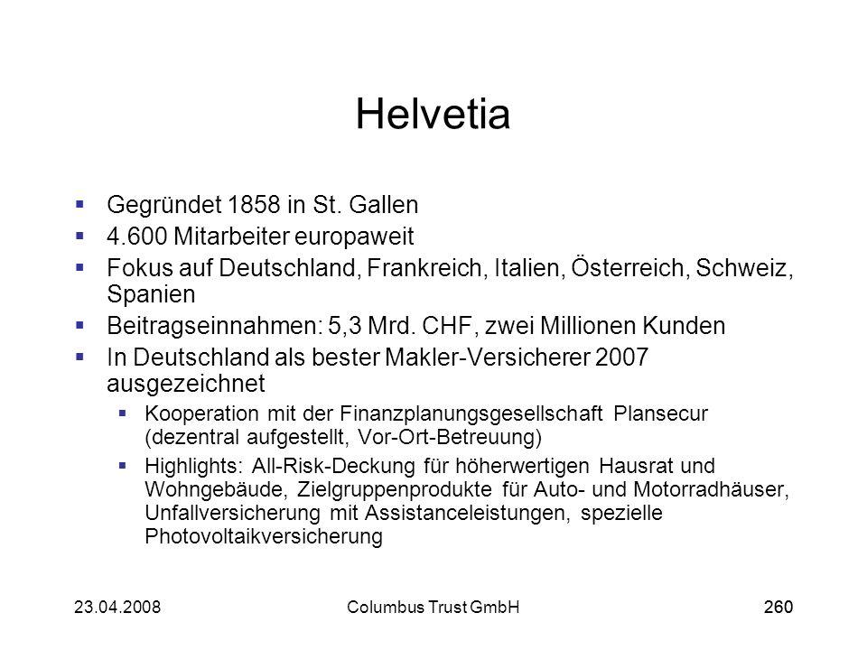 26023.04.2008Columbus Trust GmbH260 Helvetia Gegründet 1858 in St. Gallen 4.600 Mitarbeiter europaweit Fokus auf Deutschland, Frankreich, Italien, Öst