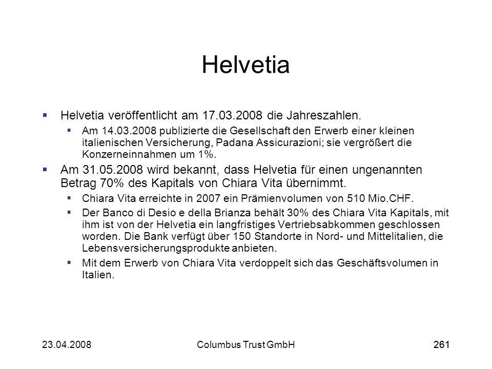 26123.04.2008Columbus Trust GmbH261 Helvetia Helvetia veröffentlicht am 17.03.2008 die Jahreszahlen. Am 14.03.2008 publizierte die Gesellschaft den Er