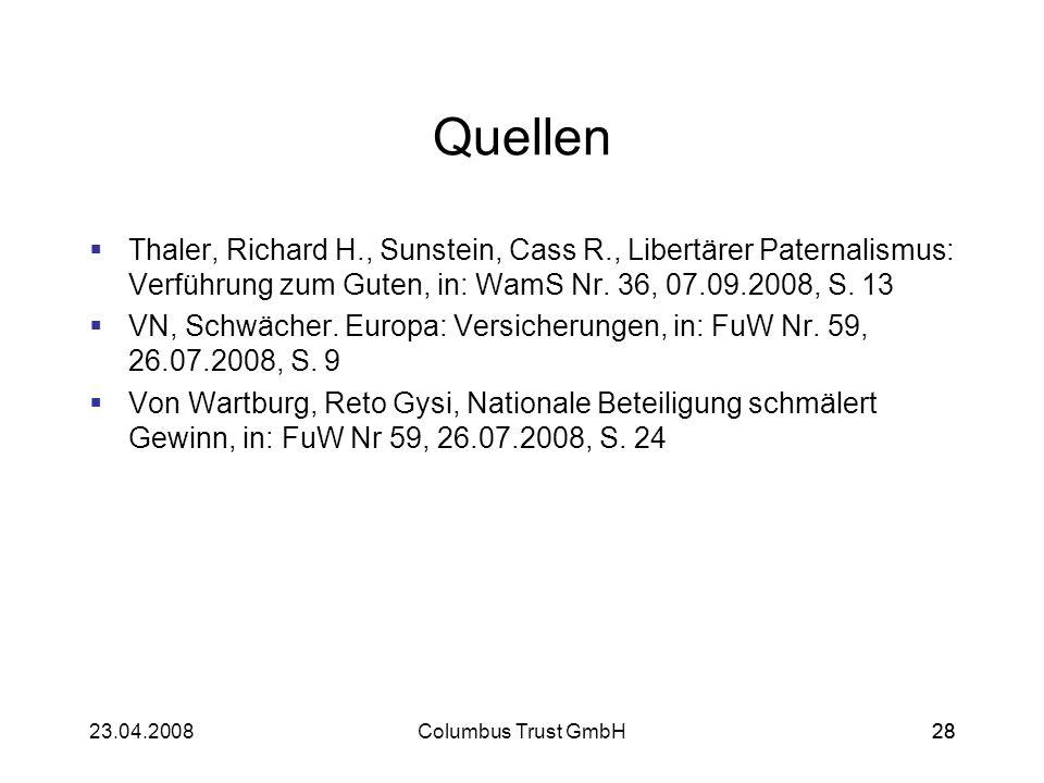 2823.04.2008Columbus Trust GmbH28 Quellen Thaler, Richard H., Sunstein, Cass R., Libertärer Paternalismus: Verführung zum Guten, in: WamS Nr. 36, 07.0