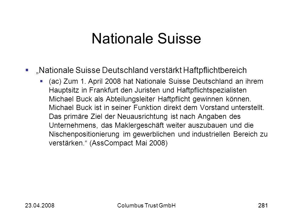 28123.04.2008Columbus Trust GmbH281 Nationale Suisse Nationale Suisse Deutschland verstärkt Haftpflichtbereich (ac) Zum 1. April 2008 hat Nationale Su