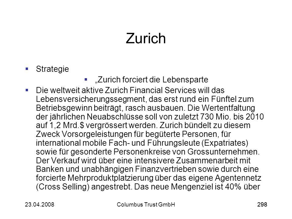 29823.04.2008Columbus Trust GmbH298 Zurich Strategie Zurich forciert die Lebensparte Die weltweit aktive Zurich Financial Services will das Lebensvers