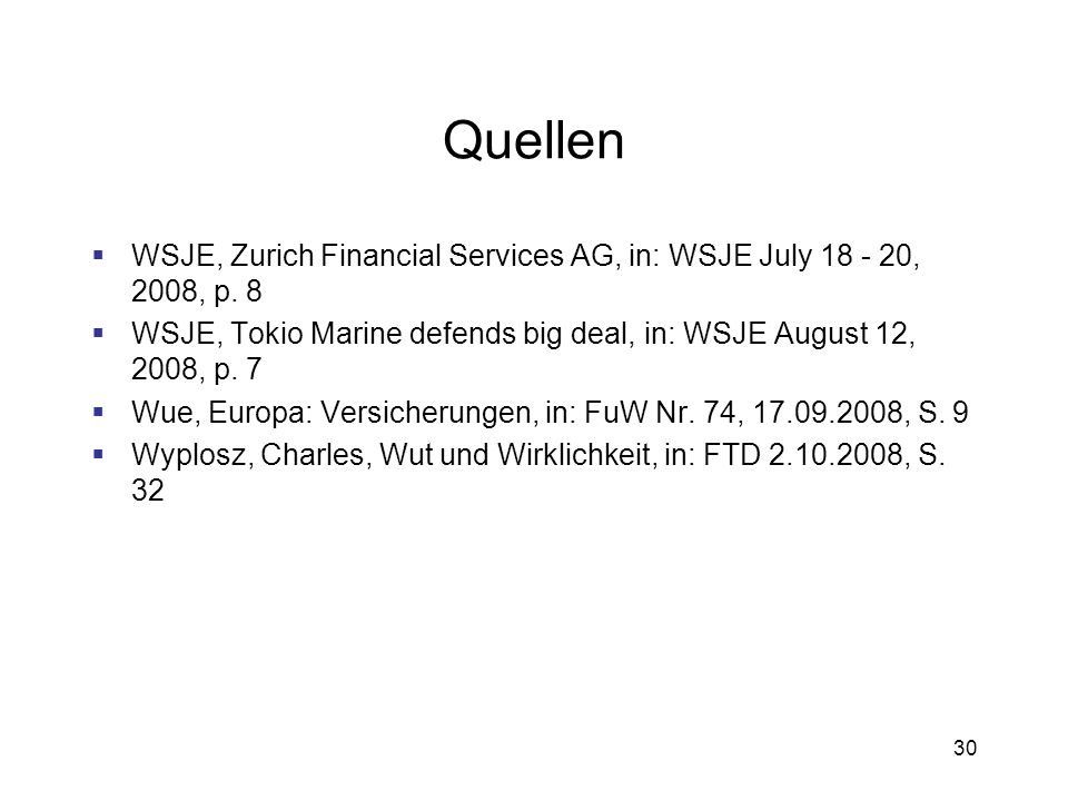 30 Quellen WSJE, Zurich Financial Services AG, in: WSJE July 18 - 20, 2008, p. 8 WSJE, Tokio Marine defends big deal, in: WSJE August 12, 2008, p. 7 W