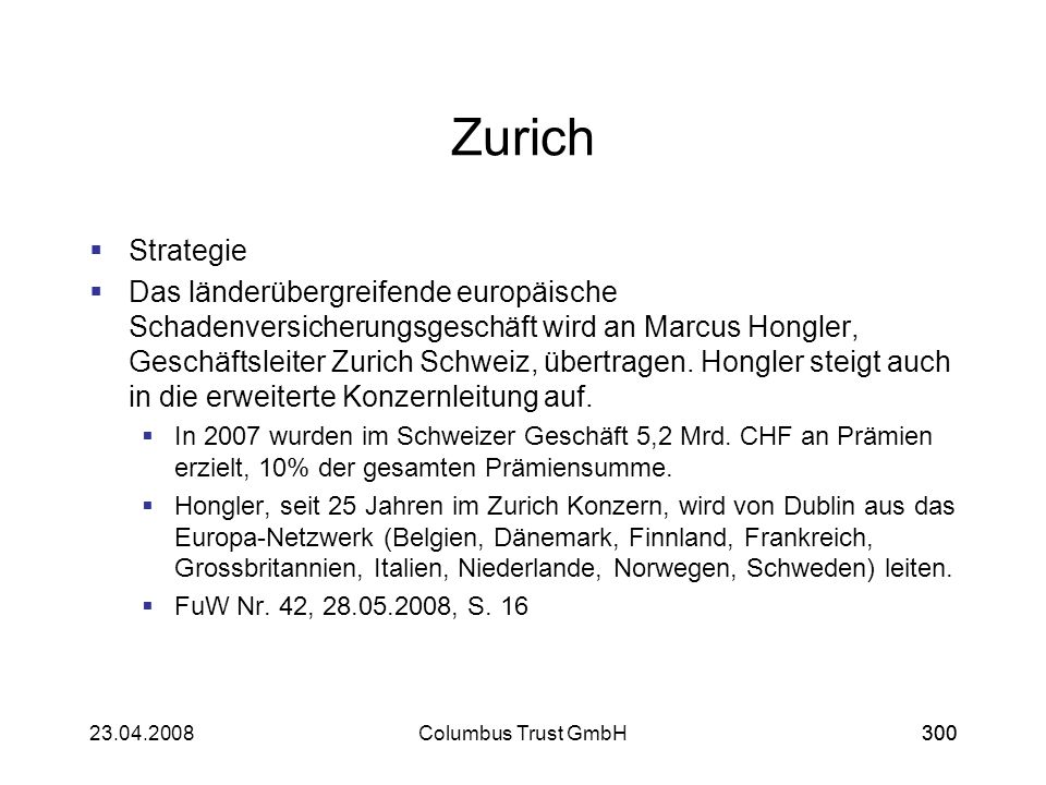30023.04.2008Columbus Trust GmbH300 Zurich Strategie Das länderübergreifende europäische Schadenversicherungsgeschäft wird an Marcus Hongler, Geschäft