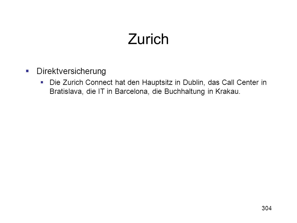 304 Zurich Direktversicherung Die Zurich Connect hat den Hauptsitz in Dublin, das Call Center in Bratislava, die IT in Barcelona, die Buchhaltung in K