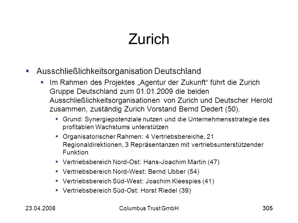 30523.04.2008Columbus Trust GmbH305 Zurich Ausschließlichkeitsorganisation Deutschland Im Rahmen des Projektes Agentur der Zukunft führt die Zurich Gr