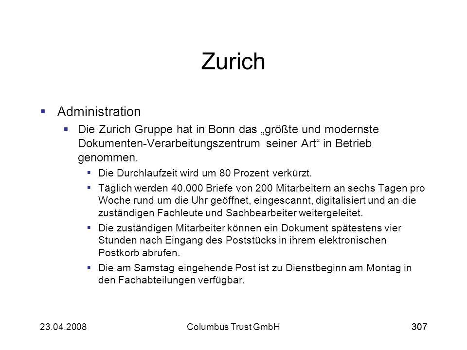 30723.04.2008Columbus Trust GmbH307 Zurich Administration Die Zurich Gruppe hat in Bonn das größte und modernste Dokumenten-Verarbeitungszentrum seine