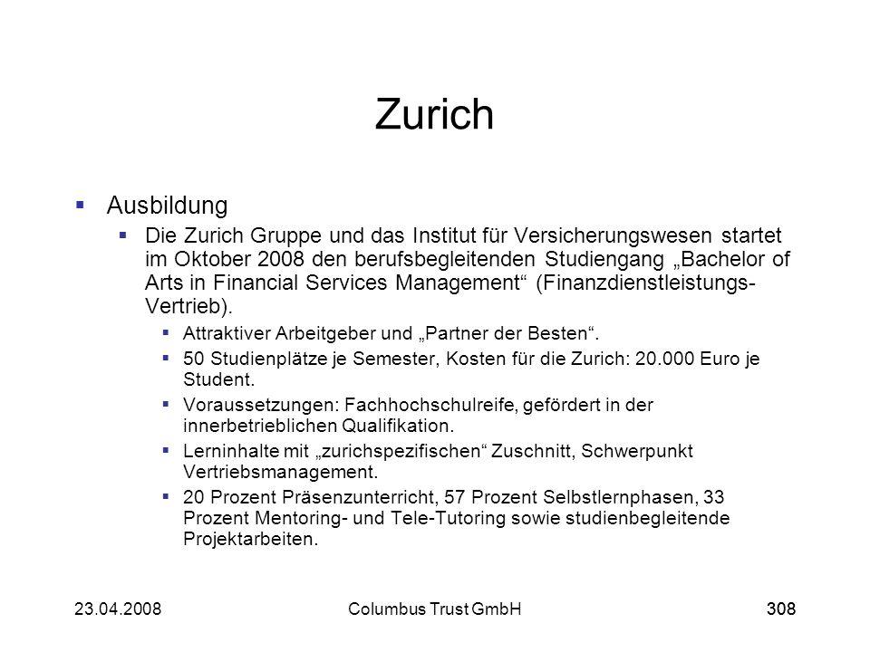 30823.04.2008Columbus Trust GmbH308 Zurich Ausbildung Die Zurich Gruppe und das Institut für Versicherungswesen startet im Oktober 2008 den berufsbegl