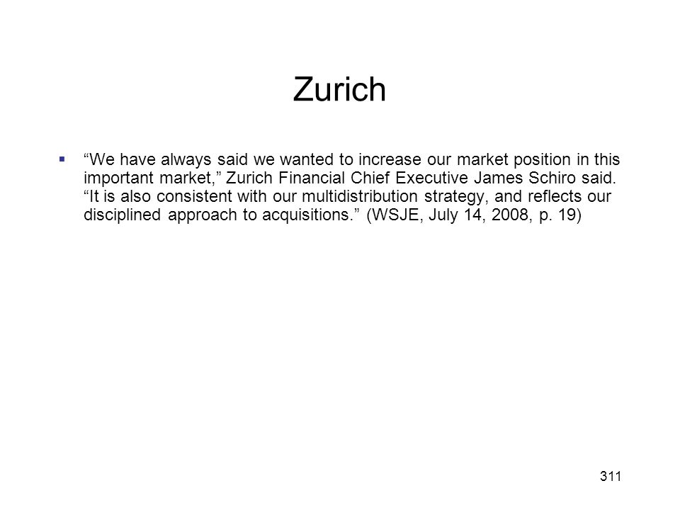 311 Zurich We have always said we wanted to increase our market position in this important market, Zurich Financial Chief Executive James Schiro said.