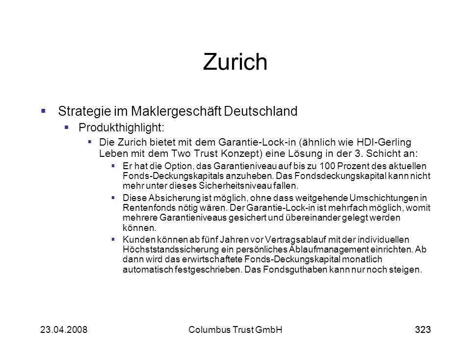 32323.04.2008Columbus Trust GmbH323 Zurich Strategie im Maklergeschäft Deutschland Produkthighlight: Die Zurich bietet mit dem Garantie-Lock-in (ähnli