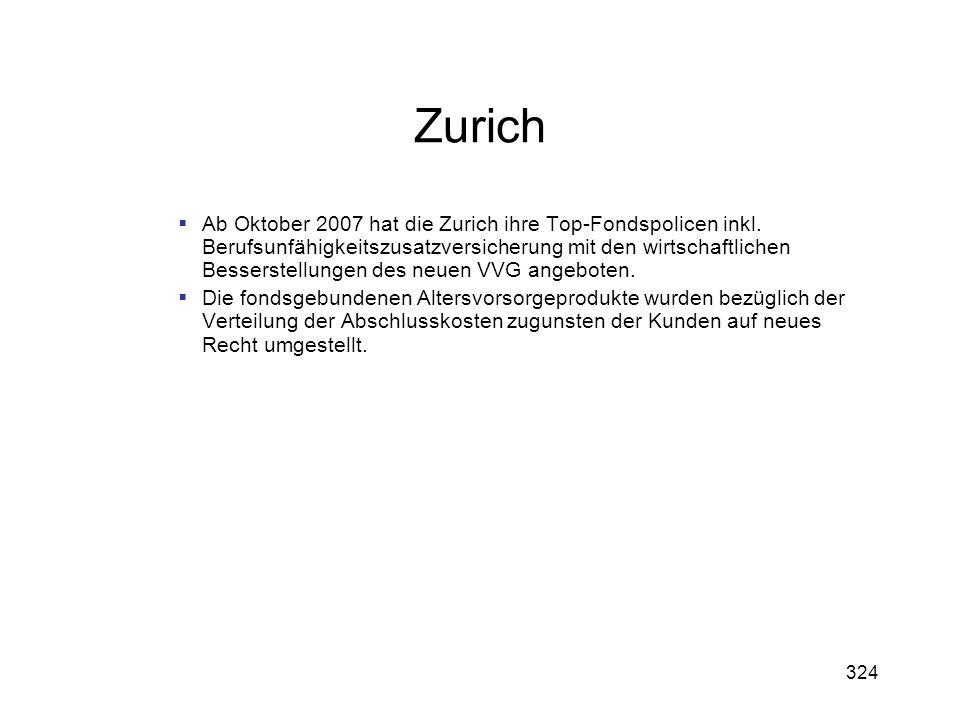 324 Zurich Ab Oktober 2007 hat die Zurich ihre Top-Fondspolicen inkl. Berufsunfähigkeitszusatzversicherung mit den wirtschaftlichen Besserstellungen d