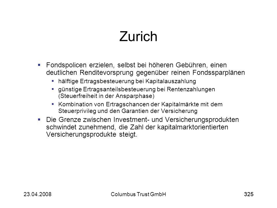 32523.04.2008Columbus Trust GmbH325 Zurich Fondspolicen erzielen, selbst bei höheren Gebühren, einen deutlichen Renditevorsprung gegenüber reinen Fond