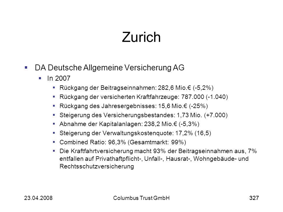 32723.04.2008Columbus Trust GmbH327 Zurich DA Deutsche Allgemeine Versicherung AG In 2007 Rückgang der Beitragseinnahmen: 282,6 Mio. (-5,2%) Rückgang