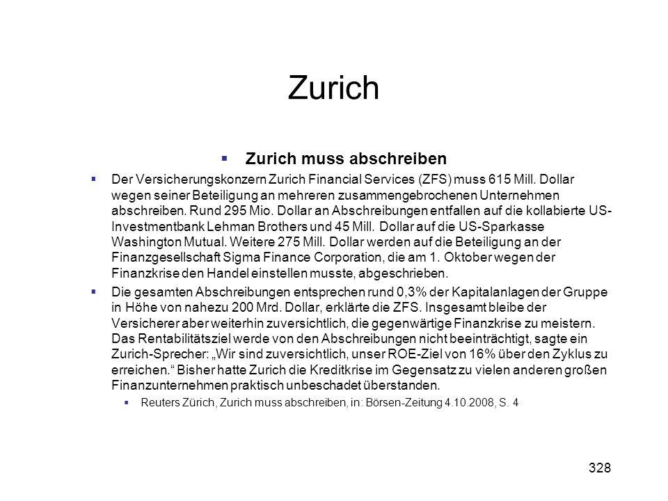 328 Zurich Zurich muss abschreiben Der Versicherungskonzern Zurich Financial Services (ZFS) muss 615 Mill. Dollar wegen seiner Beteiligung an mehreren