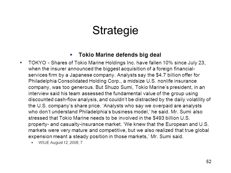 52 Strategie Tokio Marine defends big deal TOKYO - Shares of Tokio Marine Holdings Inc. have fallen 10% since July 23, when the insurer announced the