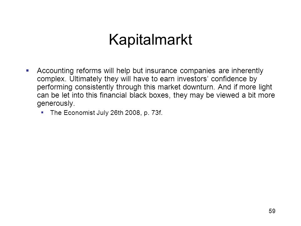 59 Kapitalmarkt Accounting reforms will help but insurance companies are inherently complex. Ultimately they will have to earn investors confidence by