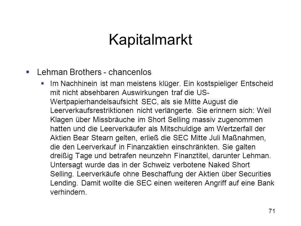 71 Kapitalmarkt Lehman Brothers - chancenlos Im Nachhinein ist man meistens klüger. Ein kostspieliger Entscheid mit nicht absehbaren Auswirkungen traf