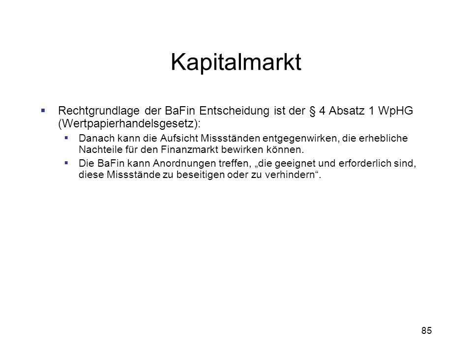 85 Kapitalmarkt Rechtgrundlage der BaFin Entscheidung ist der § 4 Absatz 1 WpHG (Wertpapierhandelsgesetz): Danach kann die Aufsicht Missständen entgeg