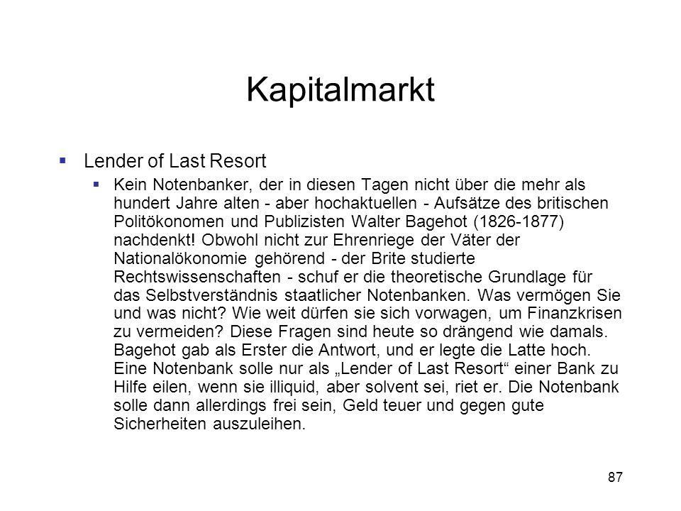 87 Kapitalmarkt Lender of Last Resort Kein Notenbanker, der in diesen Tagen nicht über die mehr als hundert Jahre alten - aber hochaktuellen - Aufsätz