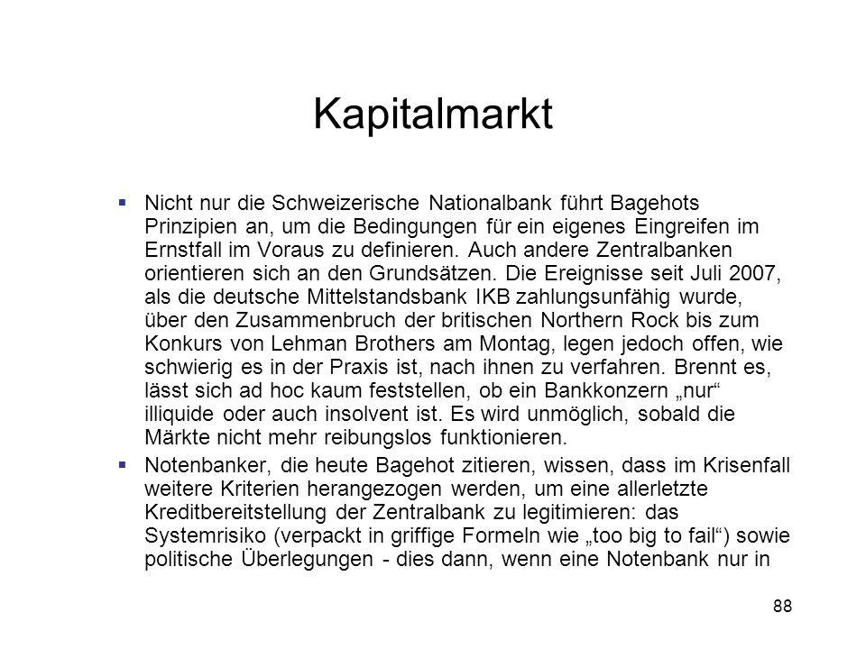 88 Kapitalmarkt Nicht nur die Schweizerische Nationalbank führt Bagehots Prinzipien an, um die Bedingungen für ein eigenes Eingreifen im Ernstfall im