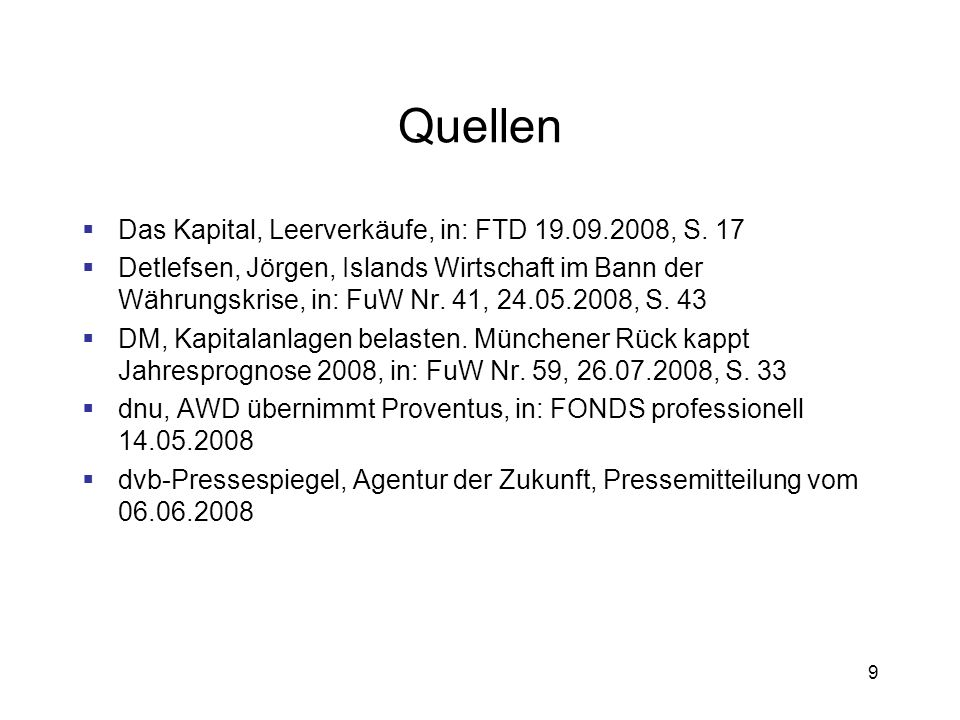 9 Quellen Das Kapital, Leerverkäufe, in: FTD 19.09.2008, S. 17 Detlefsen, Jörgen, Islands Wirtschaft im Bann der Währungskrise, in: FuW Nr. 41, 24.05.