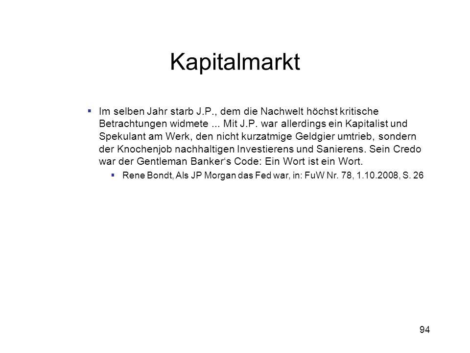 94 Kapitalmarkt Im selben Jahr starb J.P., dem die Nachwelt höchst kritische Betrachtungen widmete... Mit J.P. war allerdings ein Kapitalist und Speku