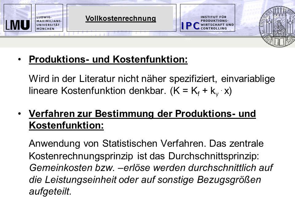 Produktions- und Kostenfunktion: Wird in der Literatur nicht näher spezifiziert, einvariablige lineare Kostenfunktion denkbar. (K = K f + k ṿ. x) Ver