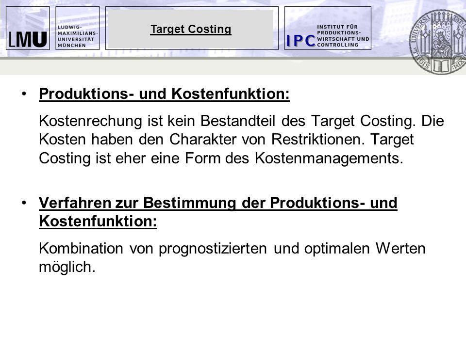 Produktions- und Kostenfunktion: Kostenrechung ist kein Bestandteil des Target Costing. Die Kosten haben den Charakter von Restriktionen. Target Costi