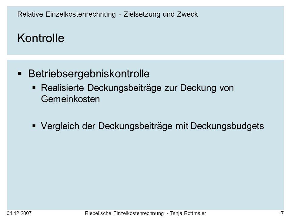 04.12.2007Riebelsche Einzelkostenrechnung - Tanja Rottmaier17 Kontrolle Betriebsergebniskontrolle Realisierte Deckungsbeiträge zur Deckung von Gemeink