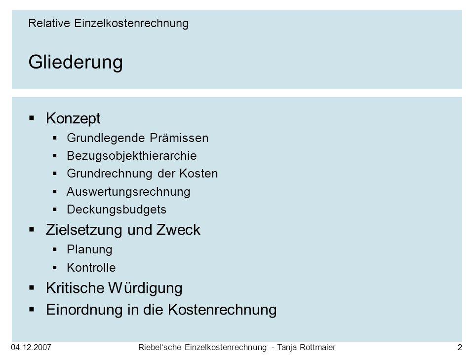 Riebelsche Einzelkostenrechnung - Tanja Rottmaier2 Gliederung Konzept Grundlegende Prämissen Bezugsobjekthierarchie Grundrechnung der Kosten Auswertun