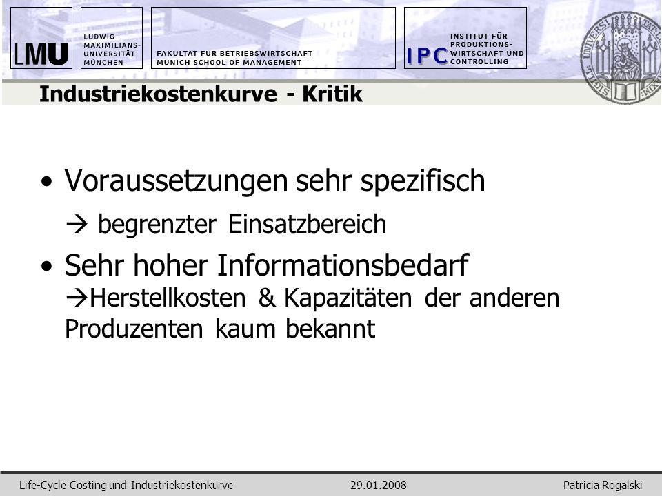 Patricia RogalskiLife-Cycle Costing und Industriekostenkurve29.01.2008 Industriekostenkurve - Kritik Voraussetzungen sehr spezifisch begrenzter Einsat
