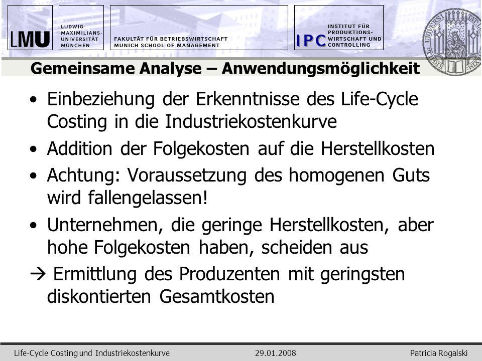 Patricia RogalskiLife-Cycle Costing und Industriekostenkurve29.01.2008 Gemeinsame Analyse – Anwendungsmöglichkeit Einbeziehung der Erkenntnisse des Li