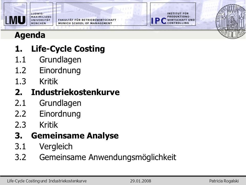Patricia RogalskiLife-Cycle Costing und Industriekostenkurve29.01.2008 Agenda 1.Life-Cycle Costing 1.1Grundlagen 1.2Einordnung 1.3Kritik 2.Industrieko