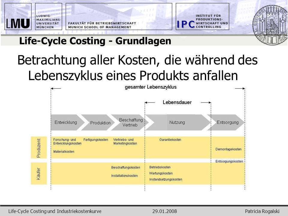 Patricia RogalskiLife-Cycle Costing und Industriekostenkurve29.01.2008 Life-Cycle Costing - Grundlagen Betrachtung aller Kosten, die während des Leben