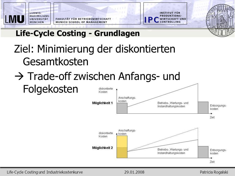 Patricia RogalskiLife-Cycle Costing und Industriekostenkurve29.01.2008 Life-Cycle Costing - Grundlagen Ziel: Minimierung der diskontierten Gesamtkoste