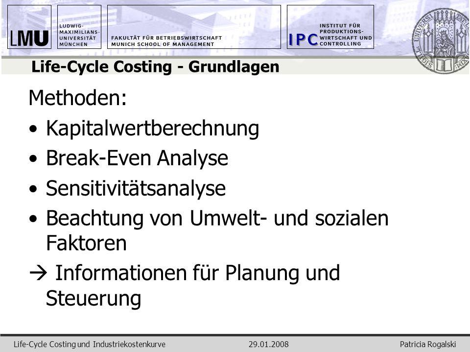 Patricia RogalskiLife-Cycle Costing und Industriekostenkurve29.01.2008 Life-Cycle Costing - Grundlagen Methoden: Kapitalwertberechnung Break-Even Anal