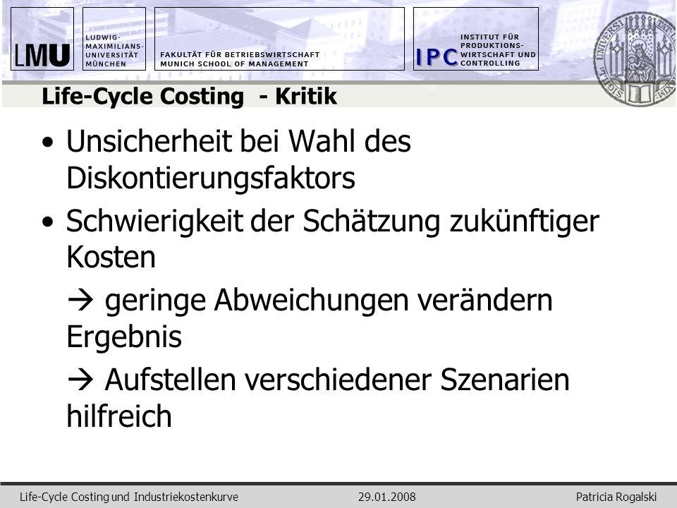 Patricia RogalskiLife-Cycle Costing und Industriekostenkurve29.01.2008 Life-Cycle Costing - Kritik Unsicherheit bei Wahl des Diskontierungsfaktors Sch