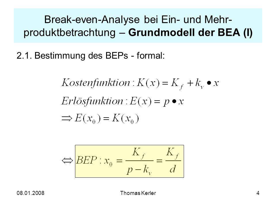 08.01.2008Thomas Kerler15 Break-even-Analyse bei Ein- und Mehrprodukt- betrachtung – Erweiterungen (III) Konvexe Linearkombinationen der n nicht-negativen Break-even- Eckpunkte ergeben wiederum BEPs: Break-even-Hyperfläche (im 2-Produktfall eine Gerade):
