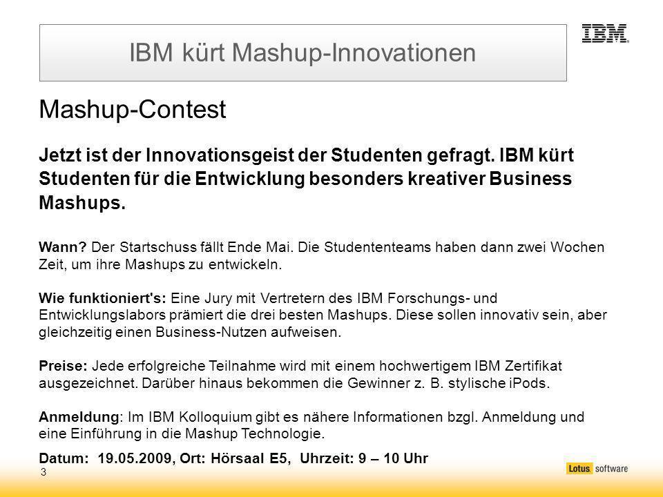 3 IBM kürt Mashup-Innovationen Mashup-Contest Jetzt ist der Innovationsgeist der Studenten gefragt.
