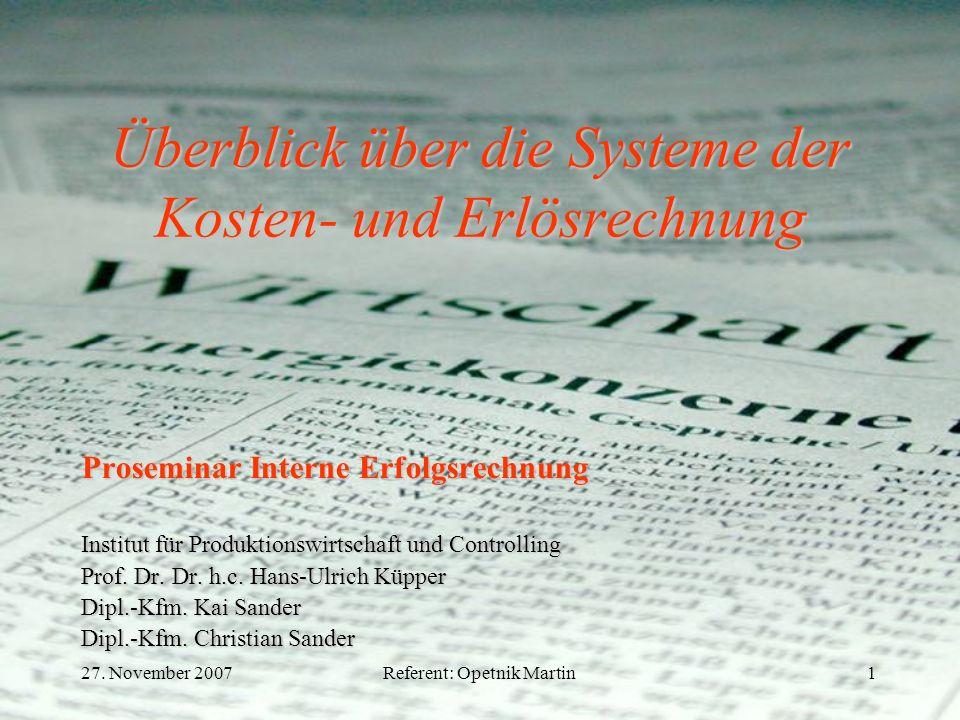 27. November 2007Referent: Opetnik Martin1 Überblick über die Systeme der Kosten- und Erlösrechnung Proseminar Interne Erfolgsrechnung Institut für Pr
