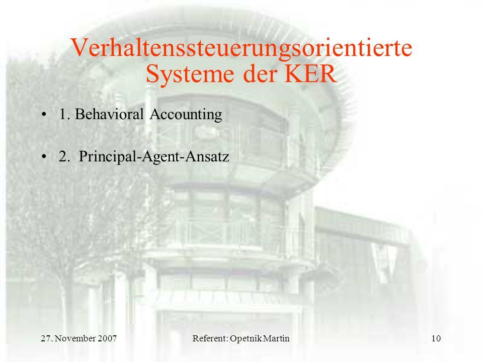 27. November 2007Referent: Opetnik Martin10 Verhaltenssteuerungsorientierte Systeme der KER 1. Behavioral Accounting 2. Principal-Agent-Ansatz