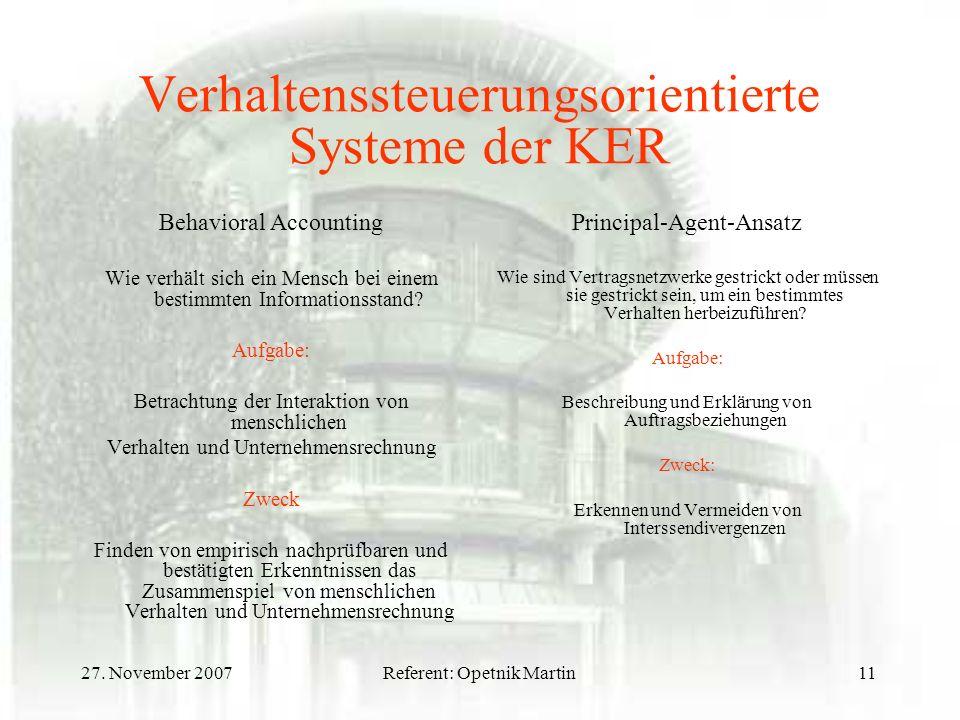 27. November 2007Referent: Opetnik Martin11 Verhaltenssteuerungsorientierte Systeme der KER Behavioral Accounting Wie verhält sich ein Mensch bei eine