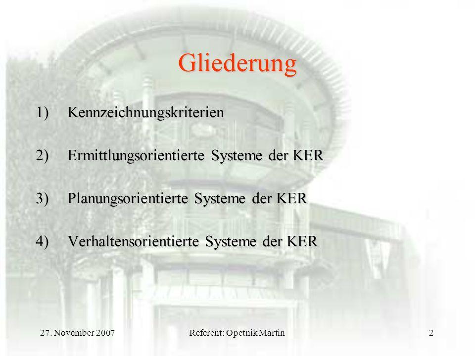 27. November 2007Referent: Opetnik Martin2 Gliederung 1)Kennzeichnungskriterien 2)Ermittlungsorientierte Systeme der KER 3)Planungsorientierte Systeme
