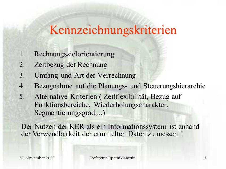 27. November 2007Referent: Opetnik Martin3 Kennzeichnungskriterien 1.Rechnungszielorientierung 2.Zeitbezug der Rechnung 3.Umfang und Art der Verrechnu