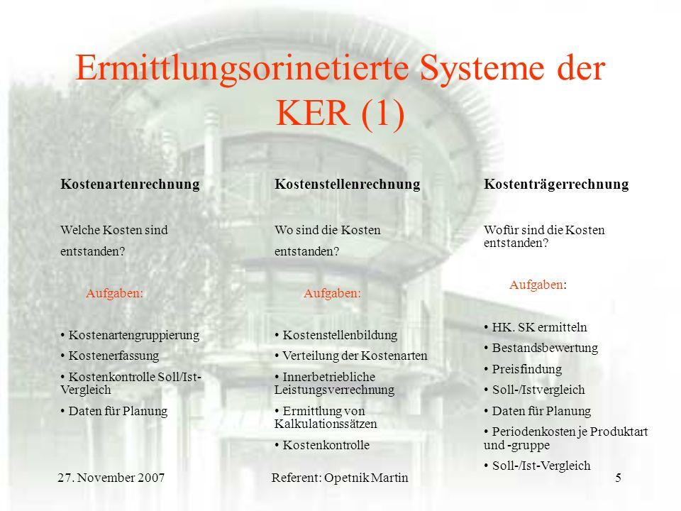 27. November 2007Referent: Opetnik Martin5 Ermittlungsorinetierte Systeme der KER (1) Kostenartenrechnung Welche Kosten sind entstanden? Aufgaben: Kos