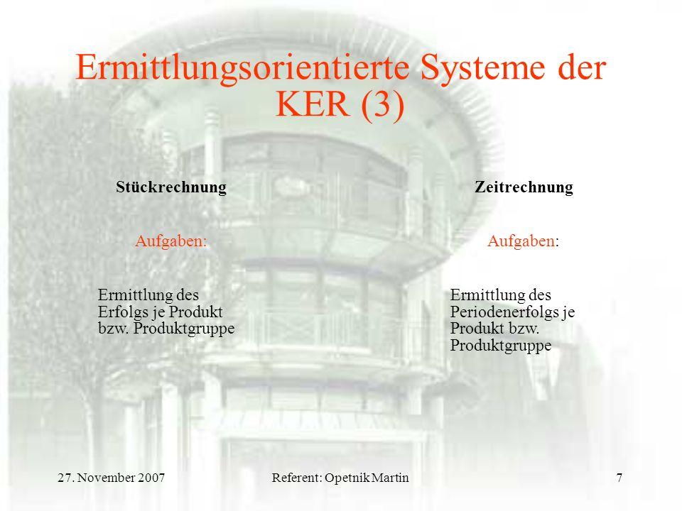 27. November 2007Referent: Opetnik Martin7 Ermittlungsorientierte Systeme der KER (3) Stückrechnung Aufgaben: Ermittlung des Erfolgs je Produkt bzw. P