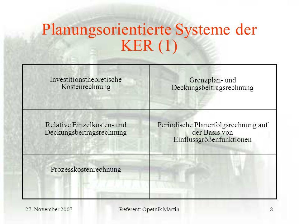 27. November 2007Referent: Opetnik Martin8 Planungsorientierte Systeme der KER (1) Investitionstheoretische Kostenrechnung Grenzplan- und Deckungsbeit