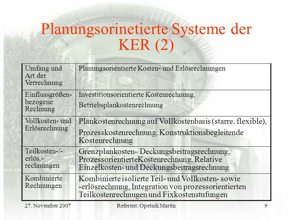 27. November 2007Referent: Opetnik Martin9 Planungsorinetierte Systeme der KER (2) Umfang und Art der Verrechnung Planungsorientierte Kosten- und Erlö