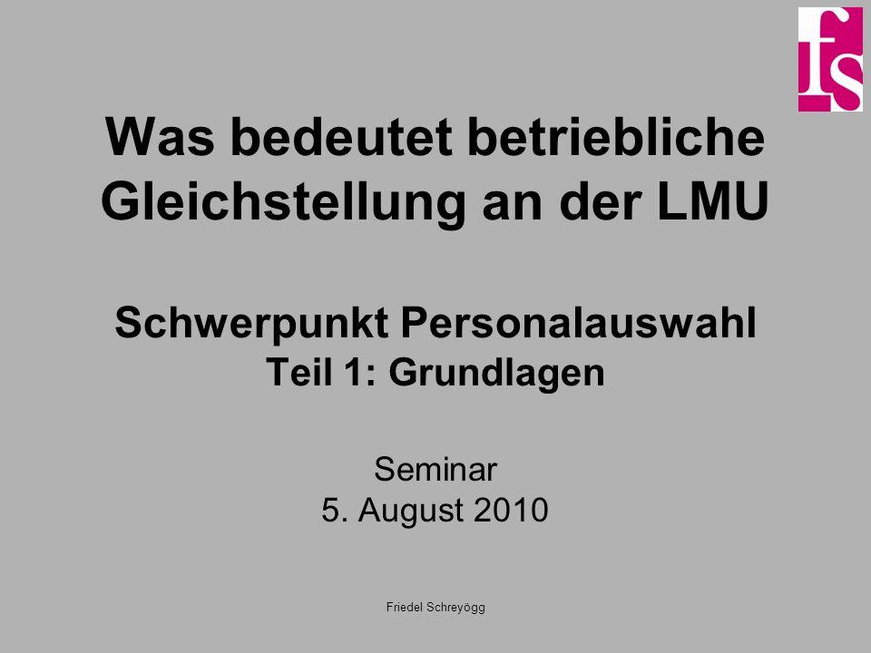 Friedel Schreyögg Was bedeutet betriebliche Gleichstellung an der LMU Schwerpunkt Personalauswahl Teil 1: Grundlagen Seminar 5. August 2010